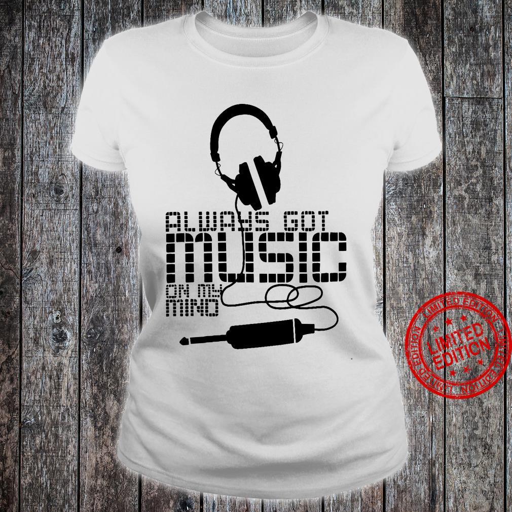 Always Got Music On My Mind Shirt ladies tee