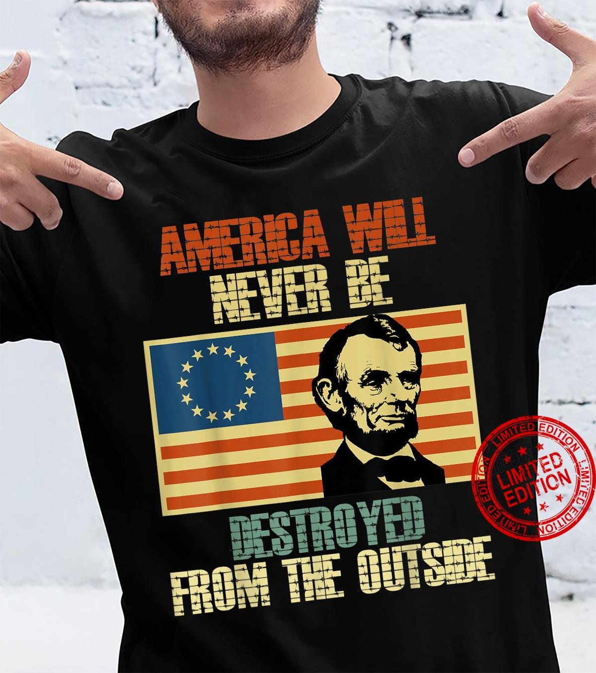 America Will Never Be Destroyed From The Outside 4th of July Shirt
