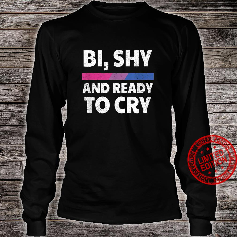 Bisexual Pride Bi, Shy And Ready To Cry Shirt long sleeved