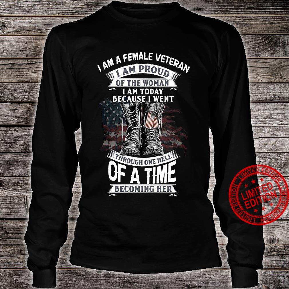 I Am A Female Veteran I Am Proud Of The Woman I Am Today Because I Went Through One Hell Of A Time Shirt long sleeved