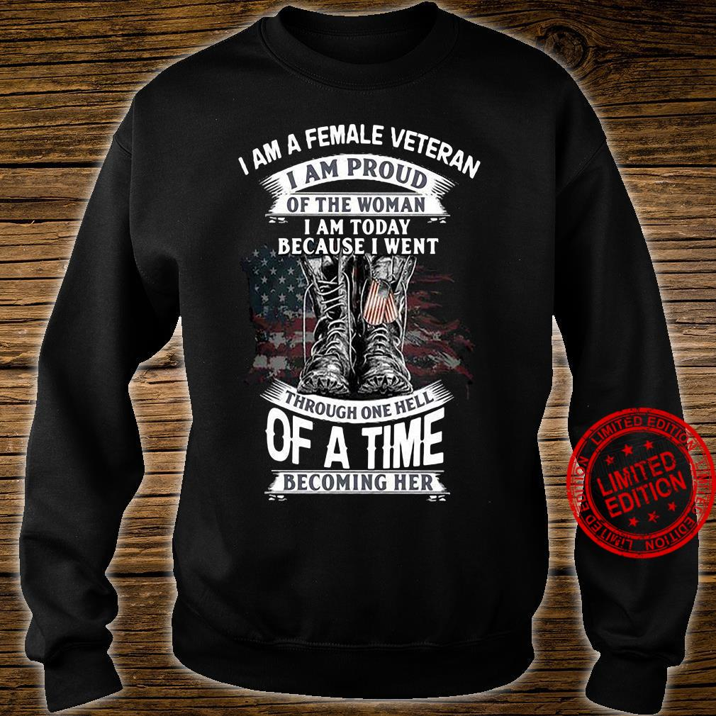 I Am A Female Veteran I Am Proud Of The Woman I Am Today Because I Went Through One Hell Of A Time Shirt sweater