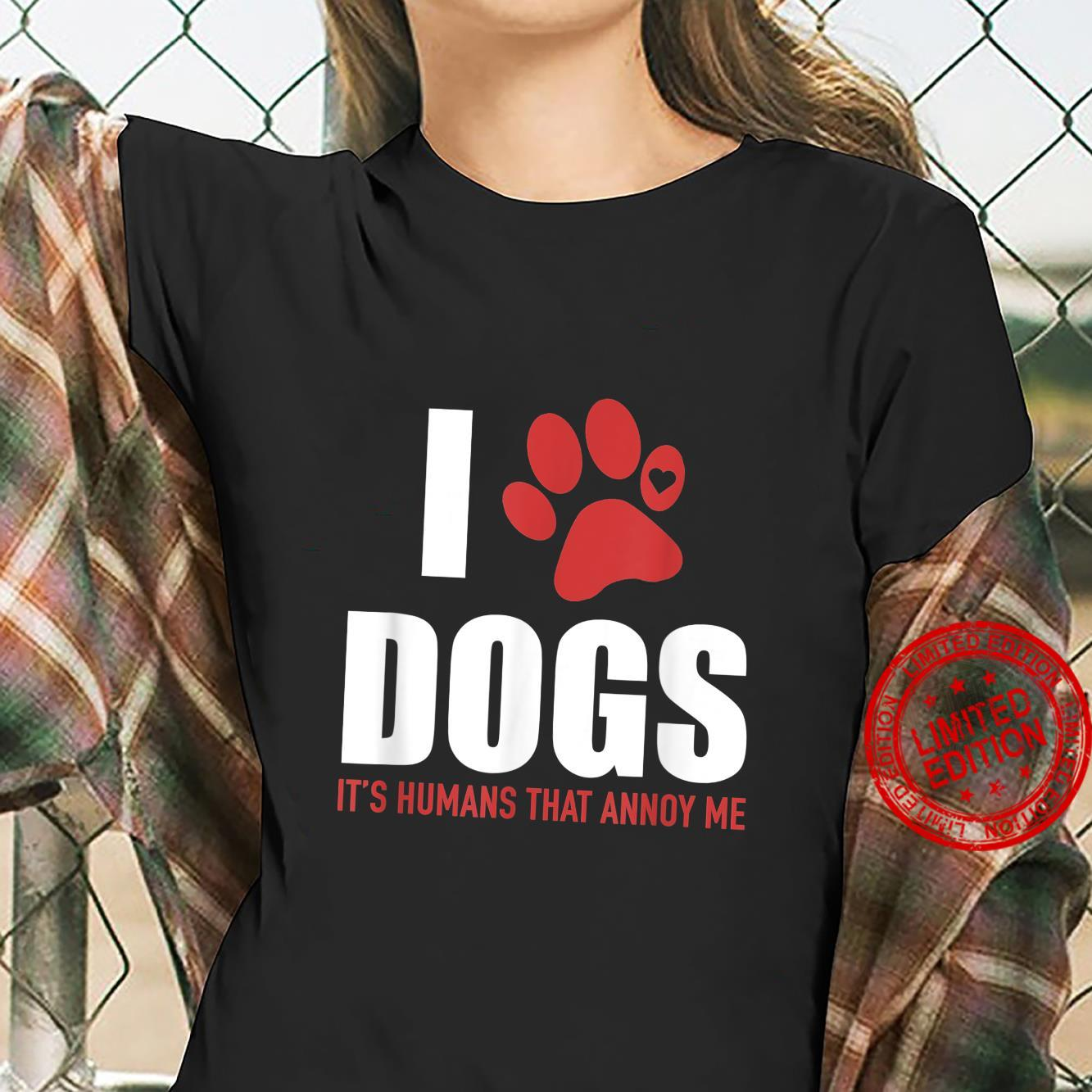 I Love Dogs It's Humans That Annoy Me, Shirt ladies tee