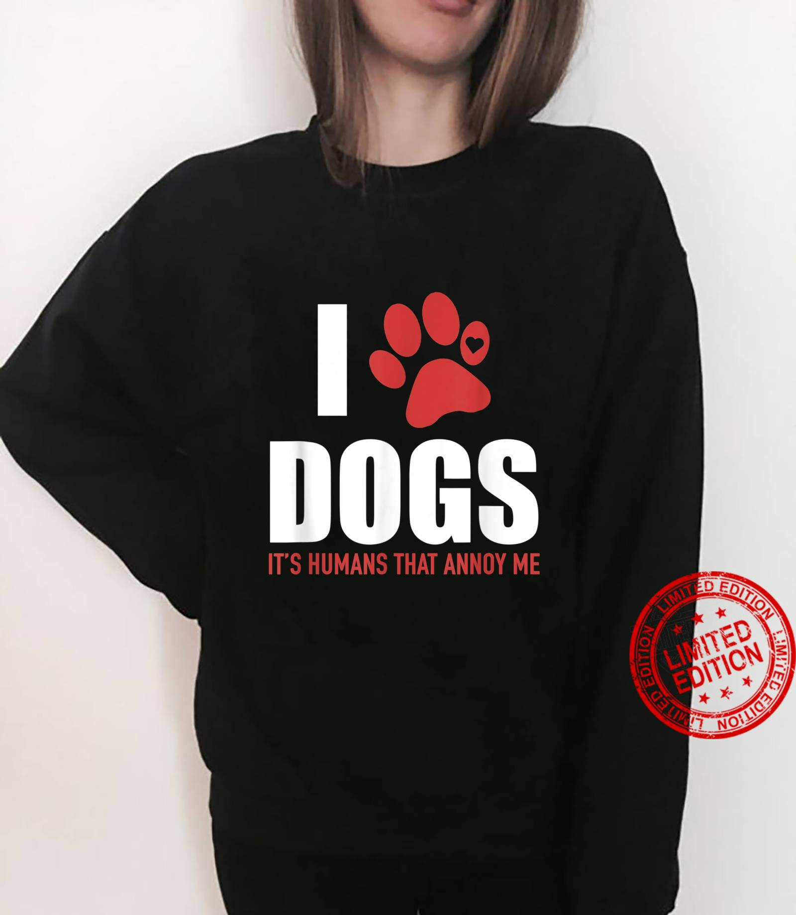 I Love Dogs It's Humans That Annoy Me, Shirt sweater