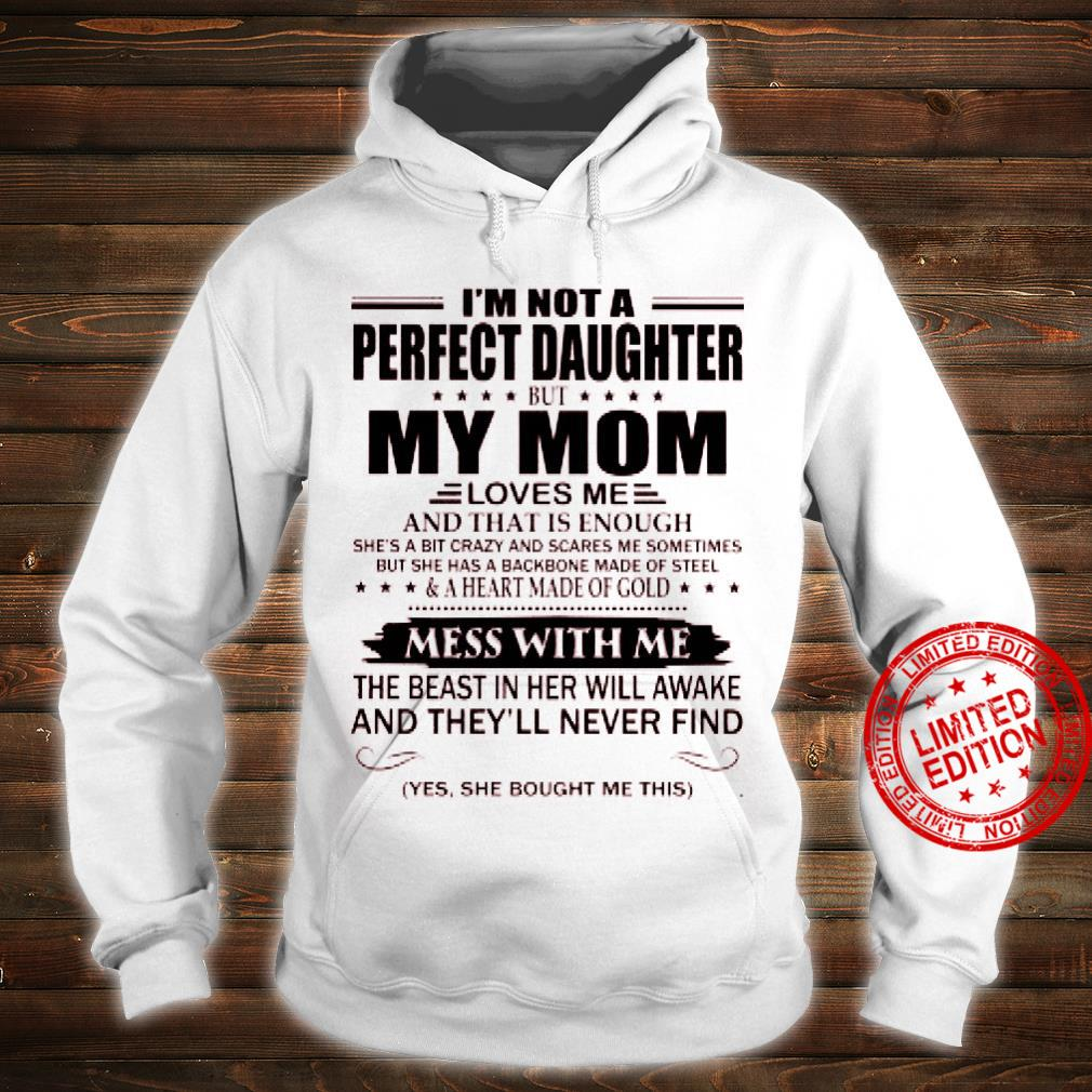 I'm Not A Perfect Daughter But My Mom Loves Me And That Is Enough She's A Bit Crazy And Scares Me Sometimes If You Mess With Me Shirt hoodie