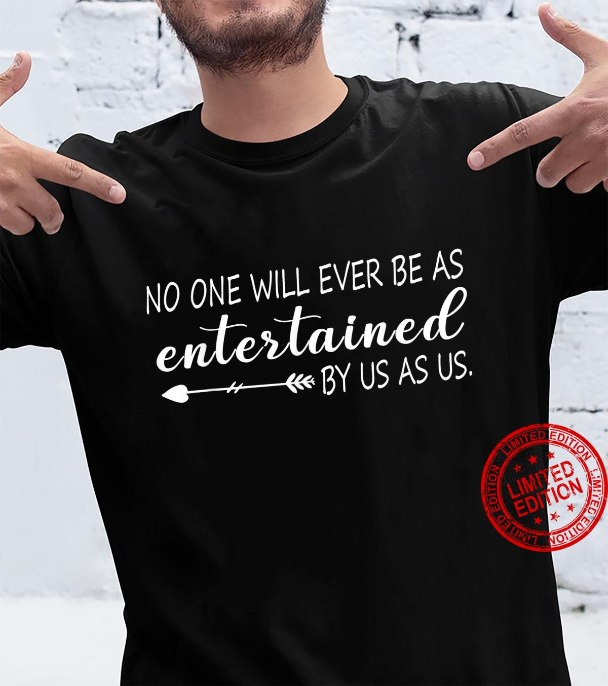 No One Will Ever Be As Entertained By Us As Us Friend Shirt
