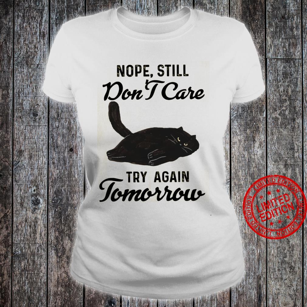 Nope Still Don't Care Try Again Tomorrow Shirt ladies tee
