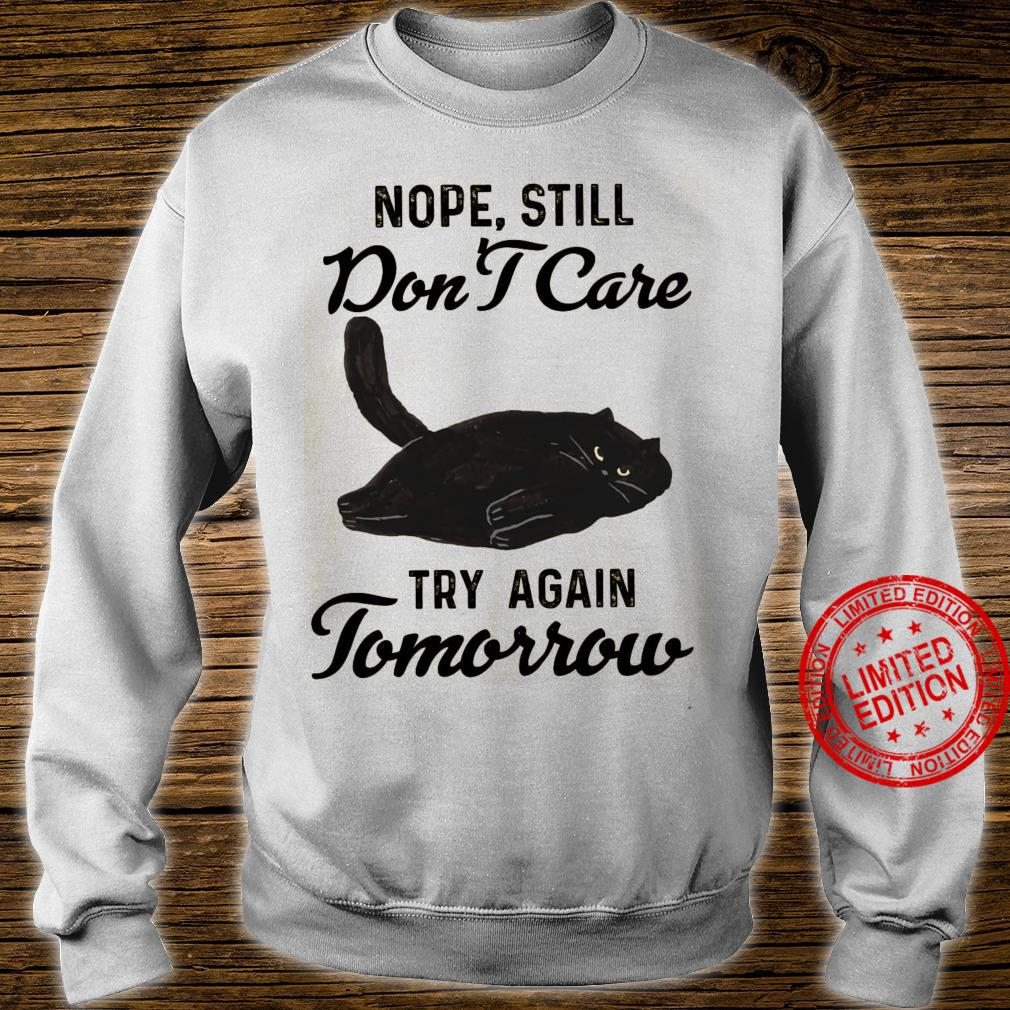 Nope Still Don't Care Try Again Tomorrow Shirt sweater