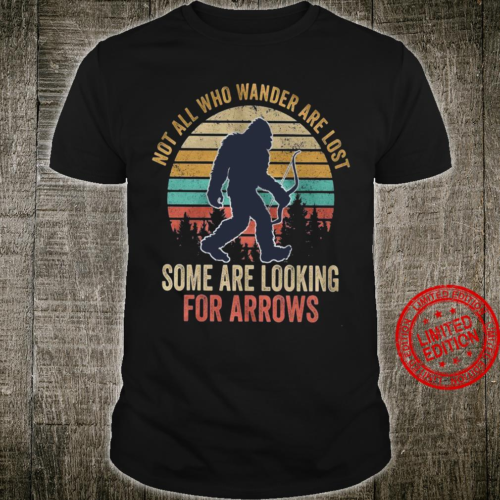 Not All Who Wander Are Lost Some Are Looking For Arrows Shirt