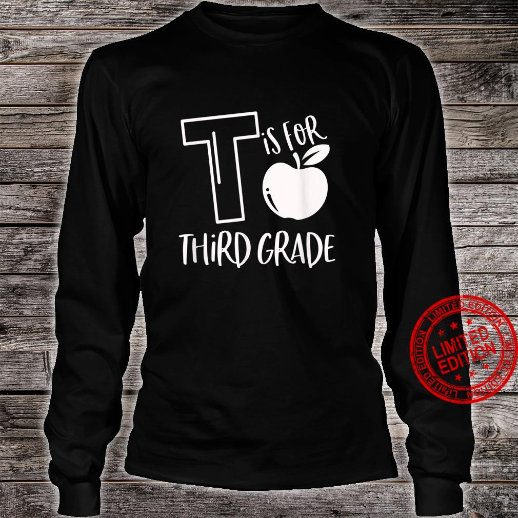T Is For Third Grade Teacher & Student Back To School 2021 Shirt long sleeved