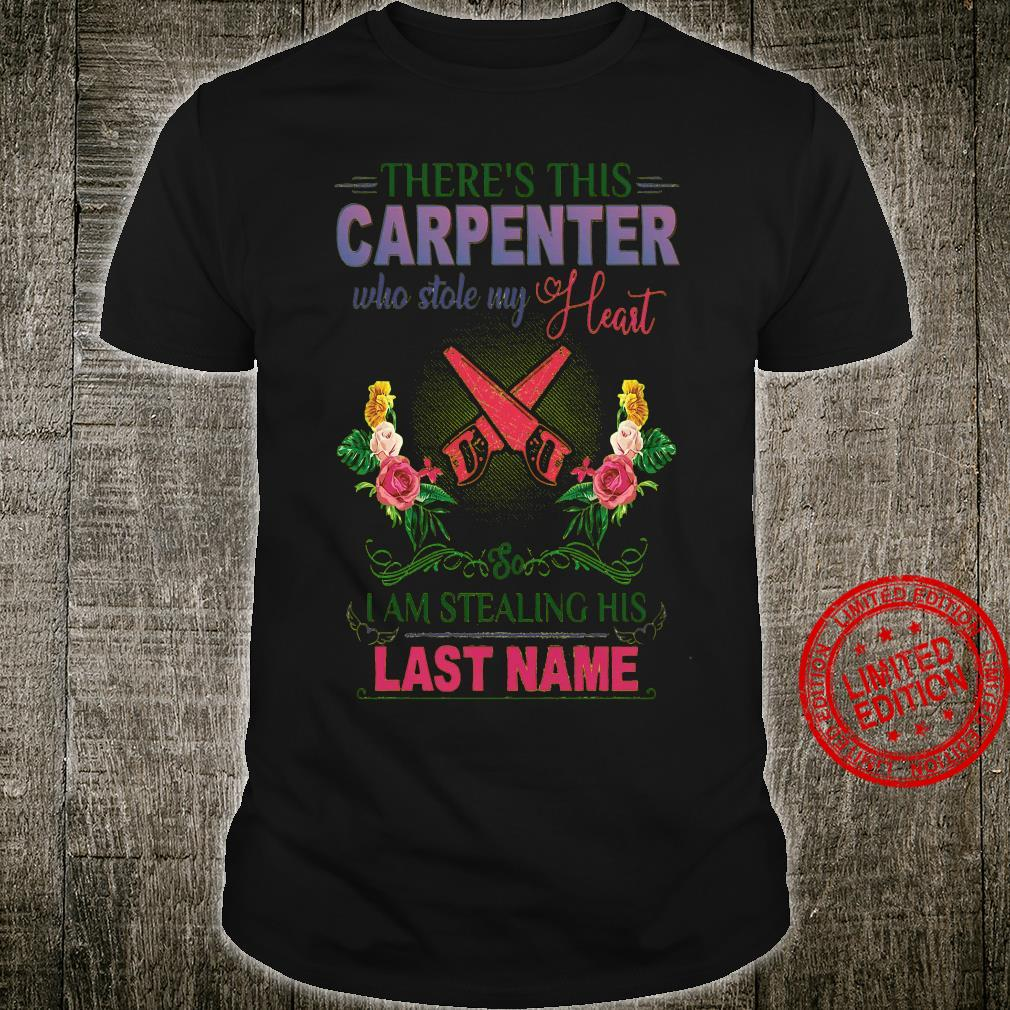 There's This Carpenter Who Stole My Heart I Am Stealing His Last Name Shirt
