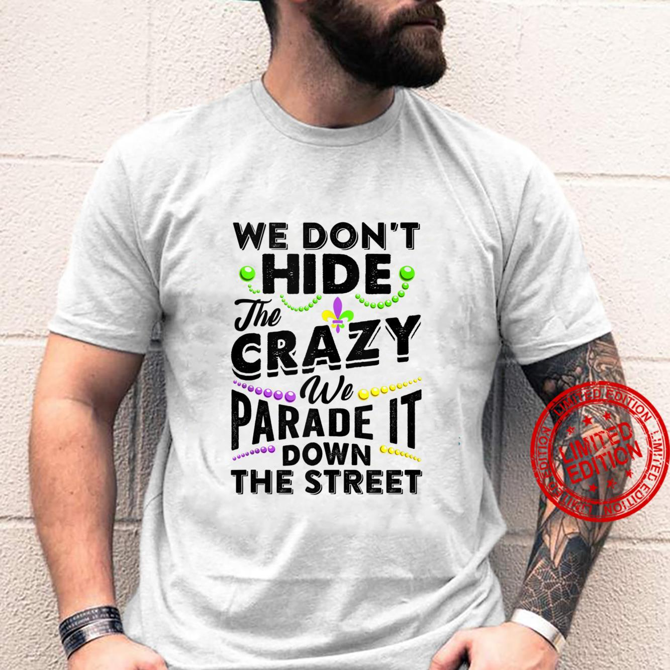 We Don't Hide The Crazy We Parade It Down The Street Shirt