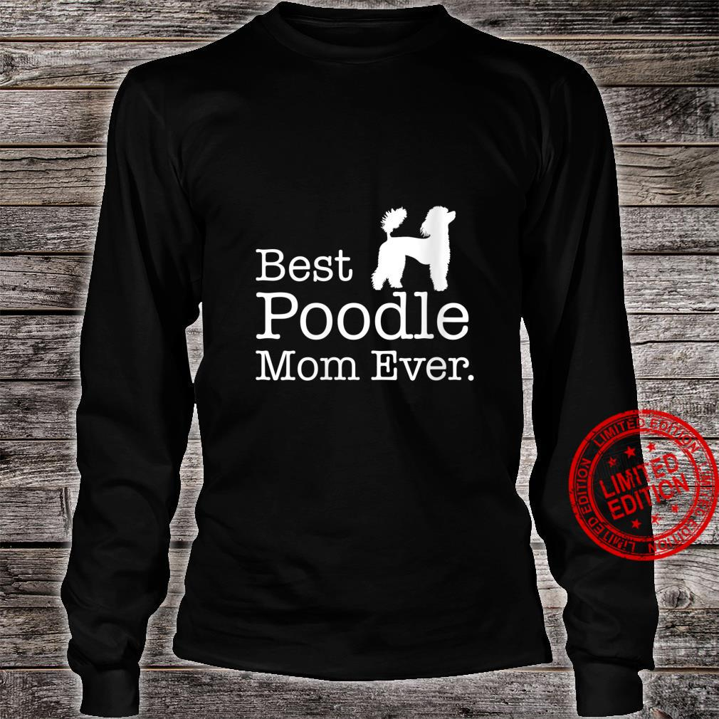 Womens Poodle Gift Girls, Best Poodle Mom Ever Shirt long sleeved