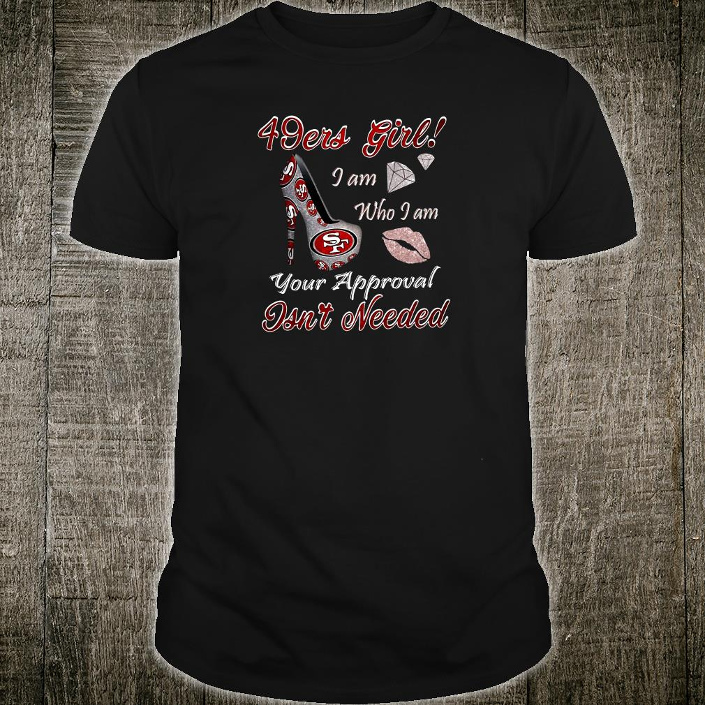 49ers girl i am who i am your approval isn't needed shirt