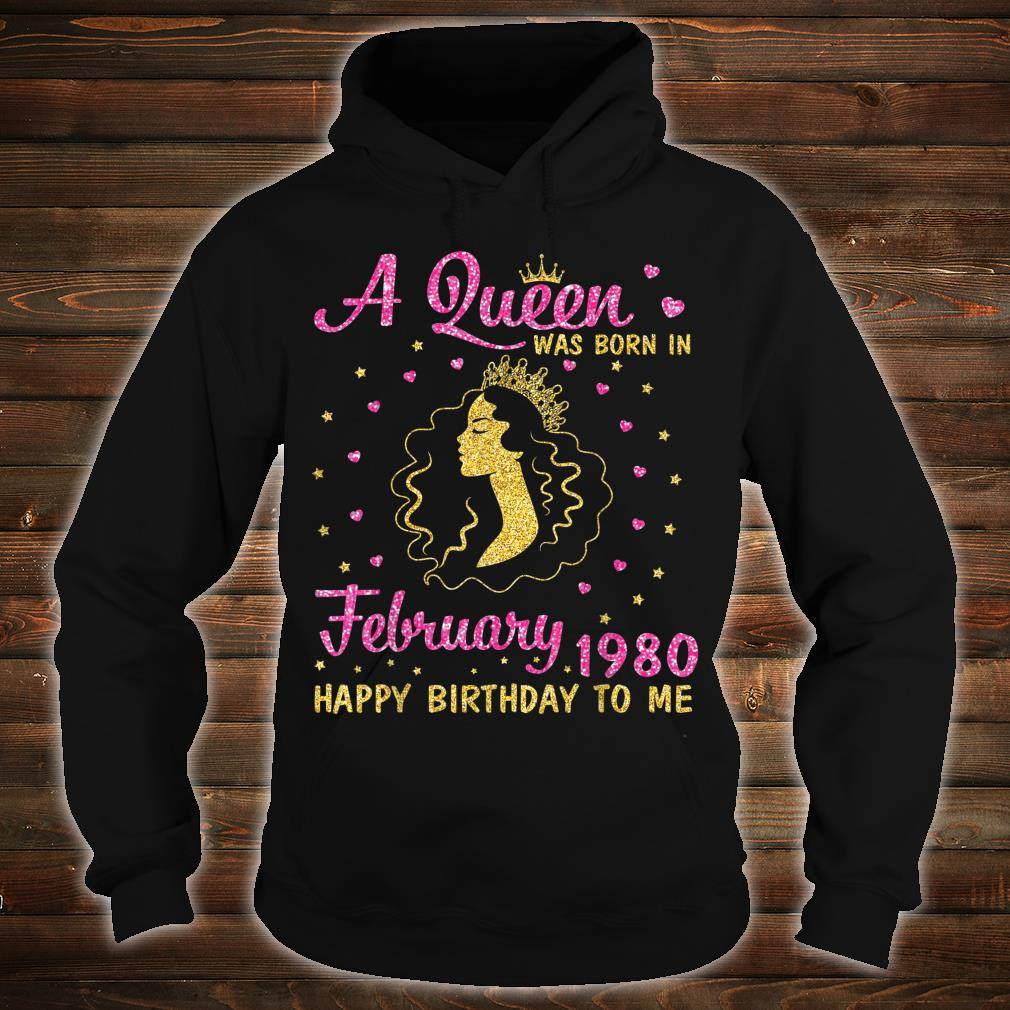 A Queen Was Born In February 1980 Happy Birthday To Me 40 Shirt hoodie