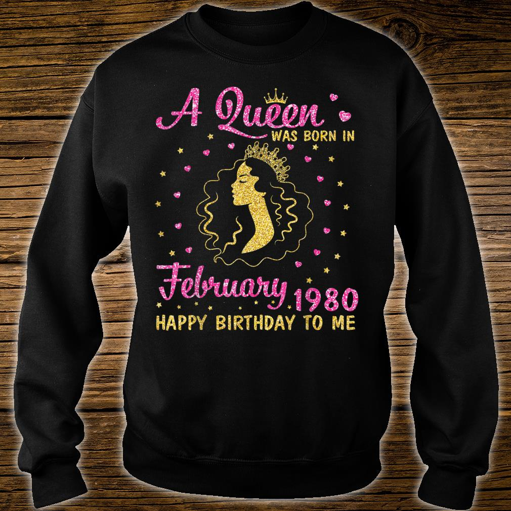 A Queen Was Born In February 1980 Happy Birthday To Me 40 Shirt sweater
