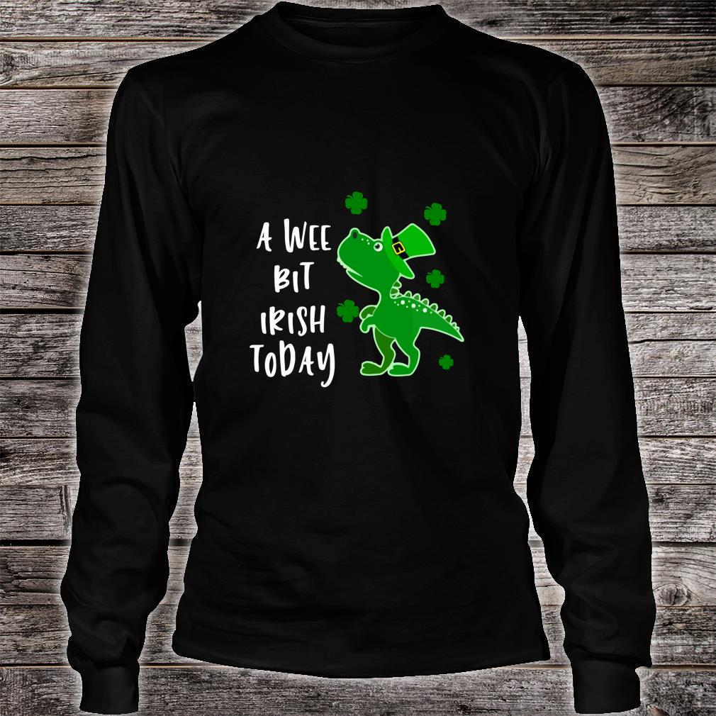 A Wee Bit Irish Today Green Dinosaur St. Patrick's Day Shirt long sleeved