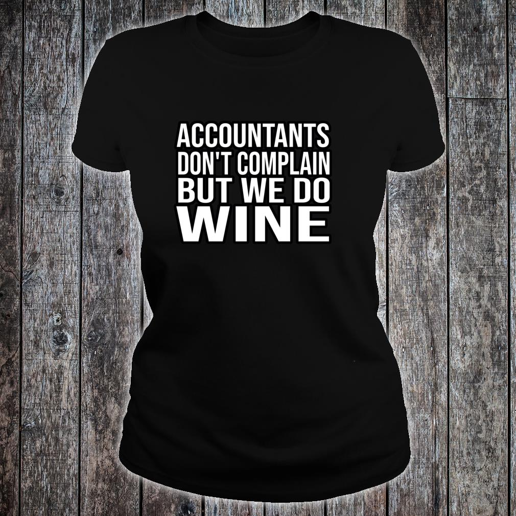 Accountants Don't Complain But Do Wine Accounting Shirt ladies tee