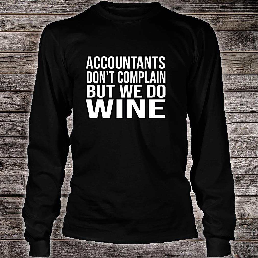 Accountants Don't Complain But Do Wine Accounting Shirt long sleeved