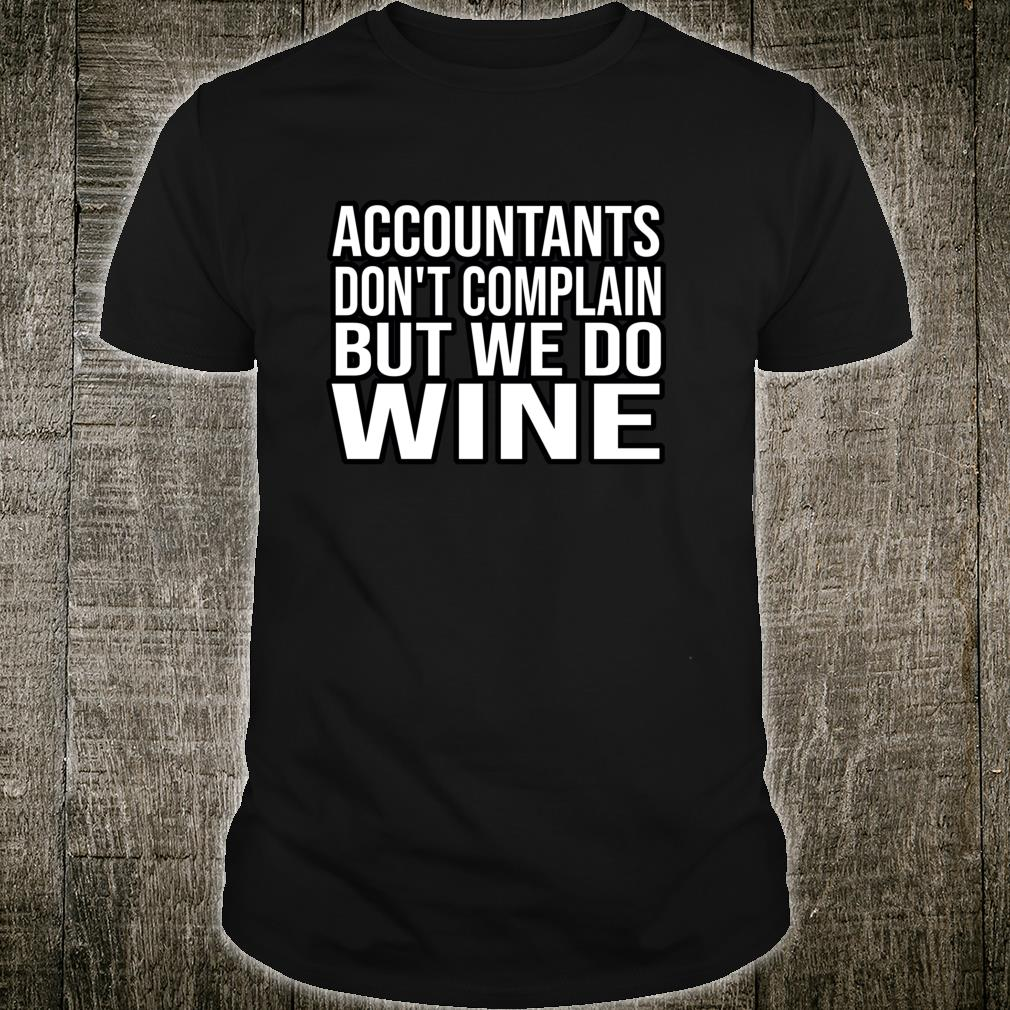Accountants Don't Complain But Do Wine Accounting Shirt