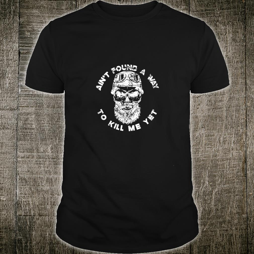 Ain't Found a Way To Kill Me Yet skull with beard Shirt