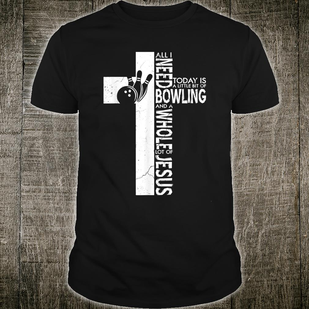 All I Need Today Is Bowling And Jesus Shirt