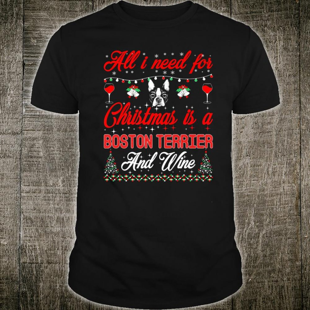 All I Want For Christmas Boston Terrier And Wine Shirt