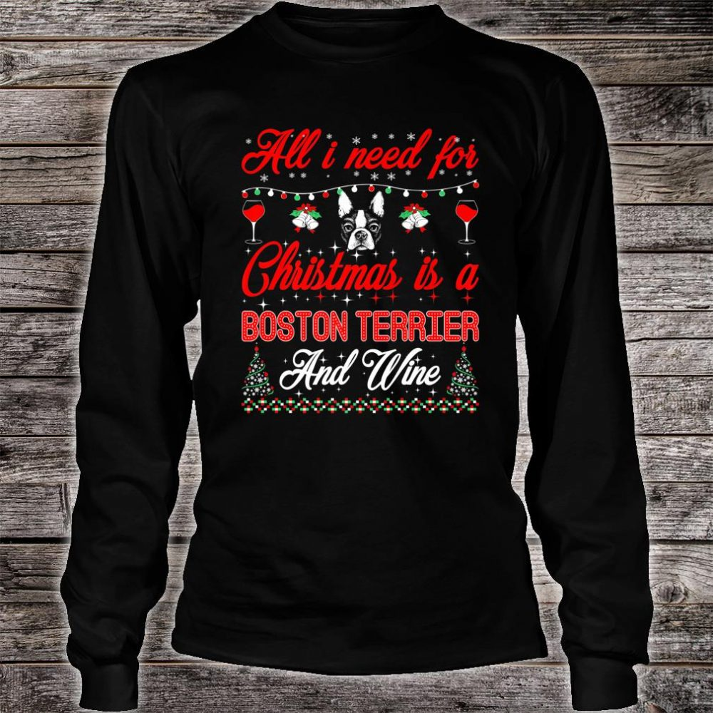 All I Want For Christmas Boston Terrier And Wine Shirt long sleeved
