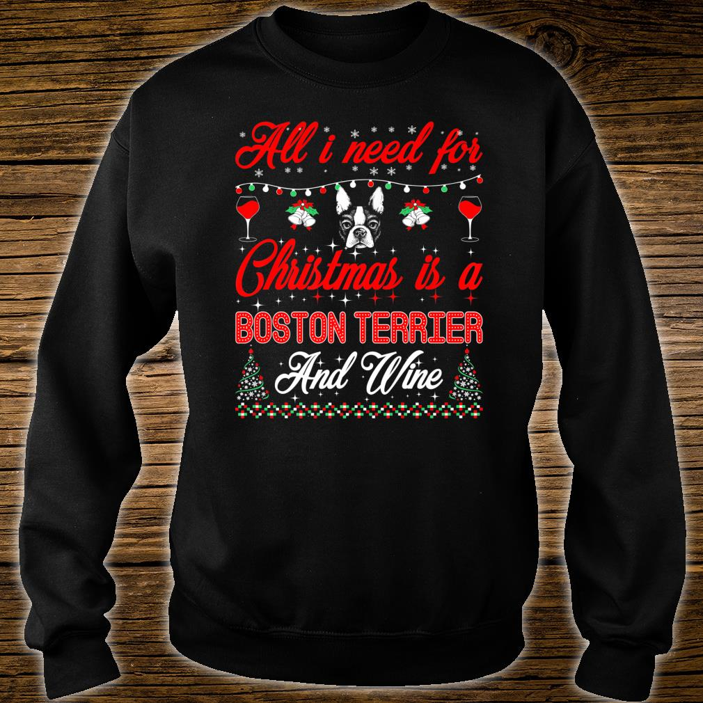 All I Want For Christmas Boston Terrier And Wine Shirt sweater