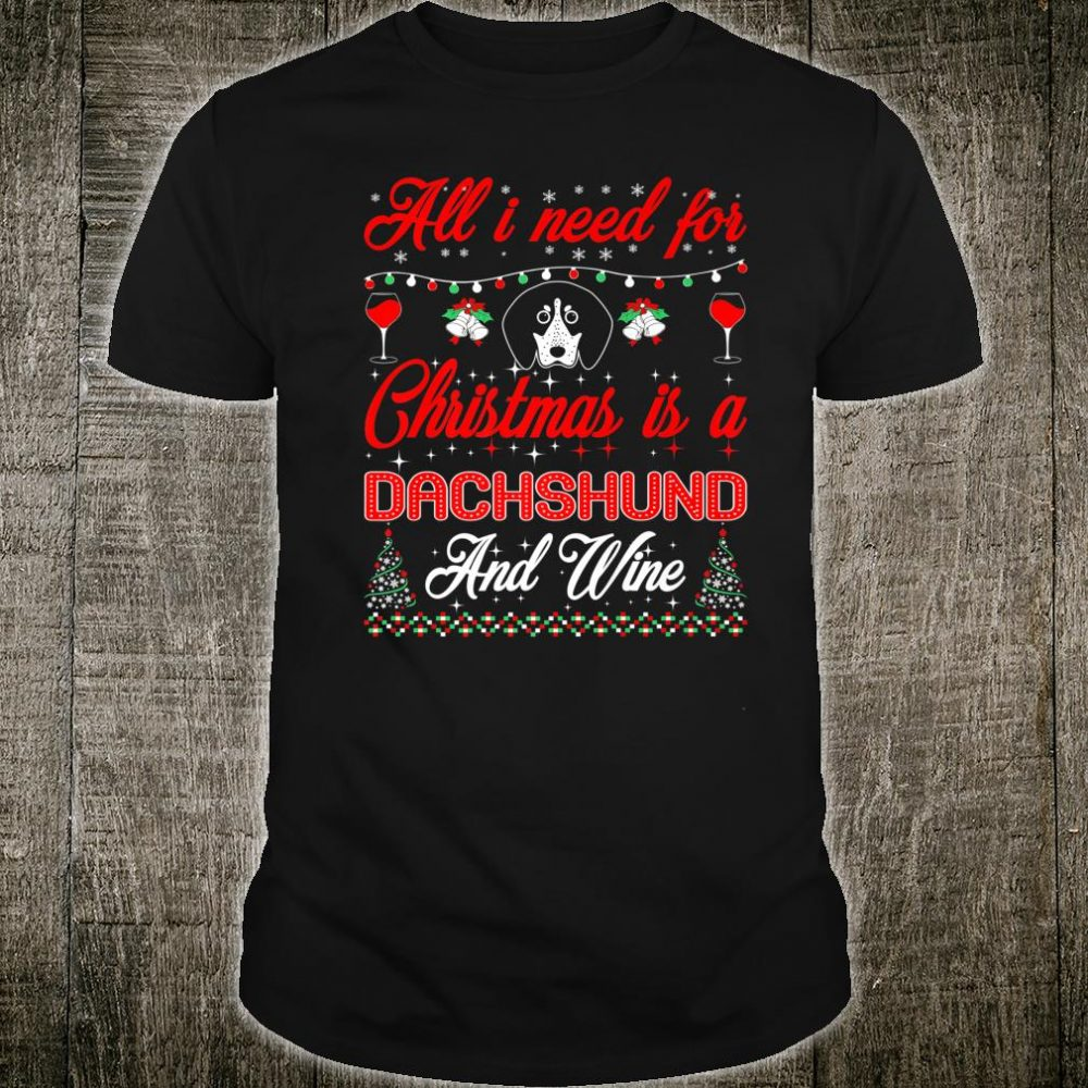 All I Want For Christmas Dachshund And Wine Shirt