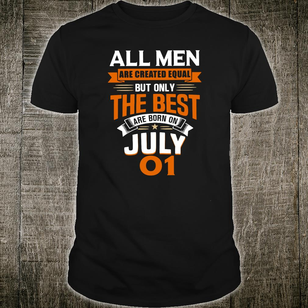 All men are created equal but only the best are born on july shirt