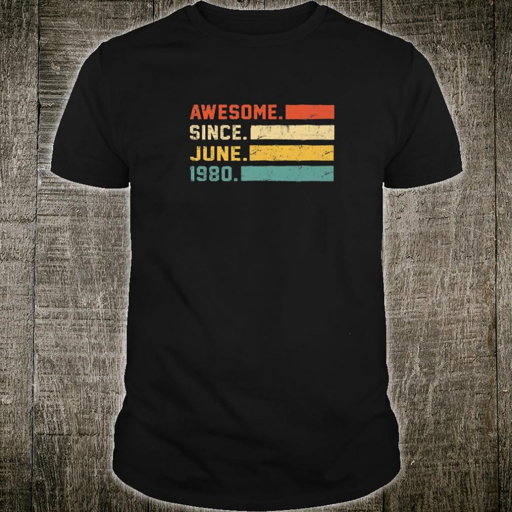 Awesome Since June 1980 40th Birthday Made in 1980 Shirt
