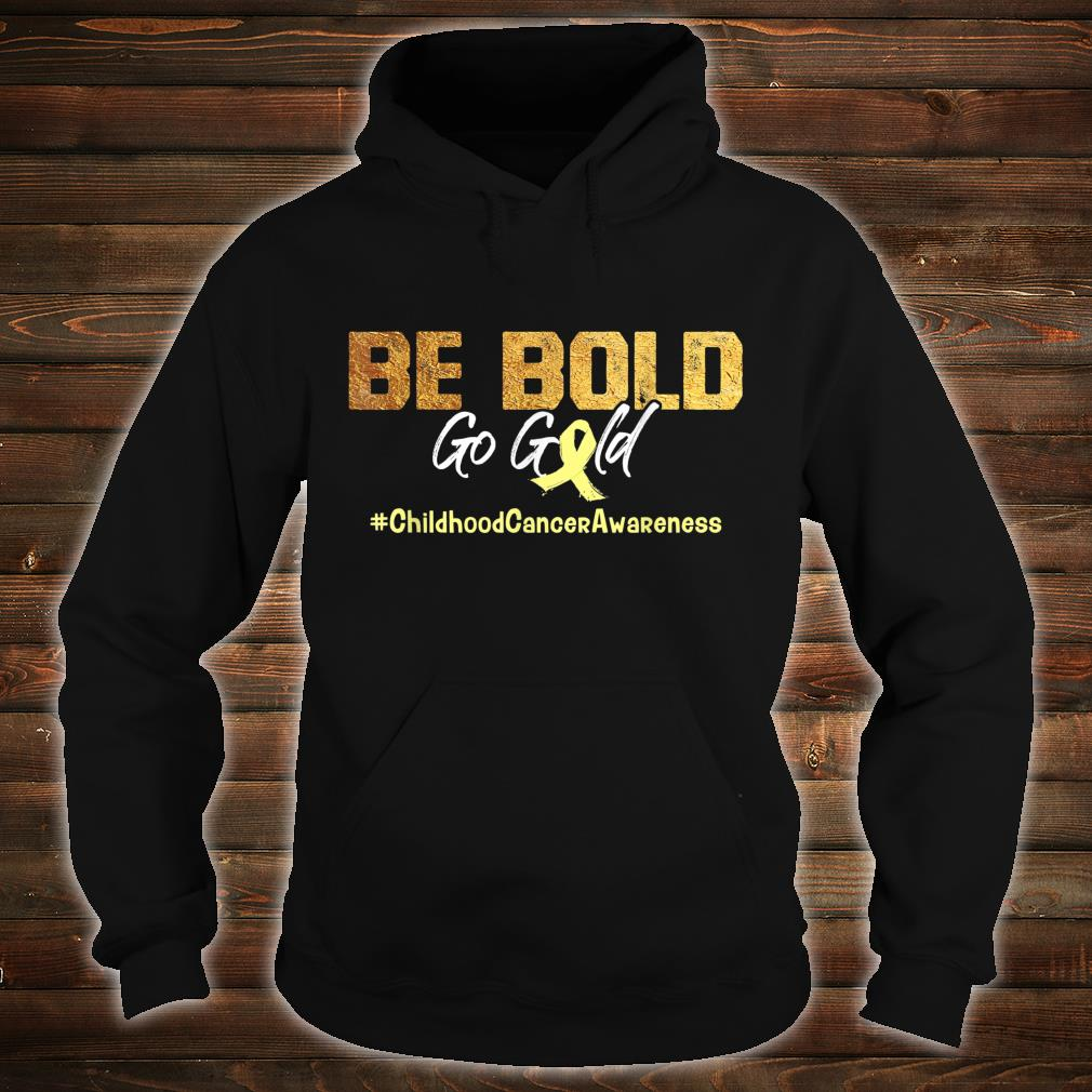 Be Bold Go Gold Childhood Cancer Awareness Shirt hoodie