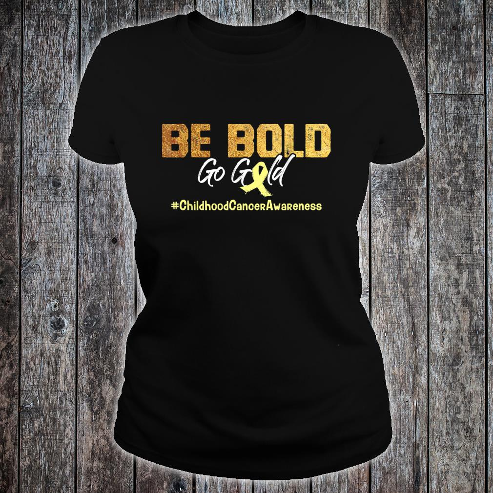 Be Bold Go Gold Childhood Cancer Awareness Shirt ladies tee