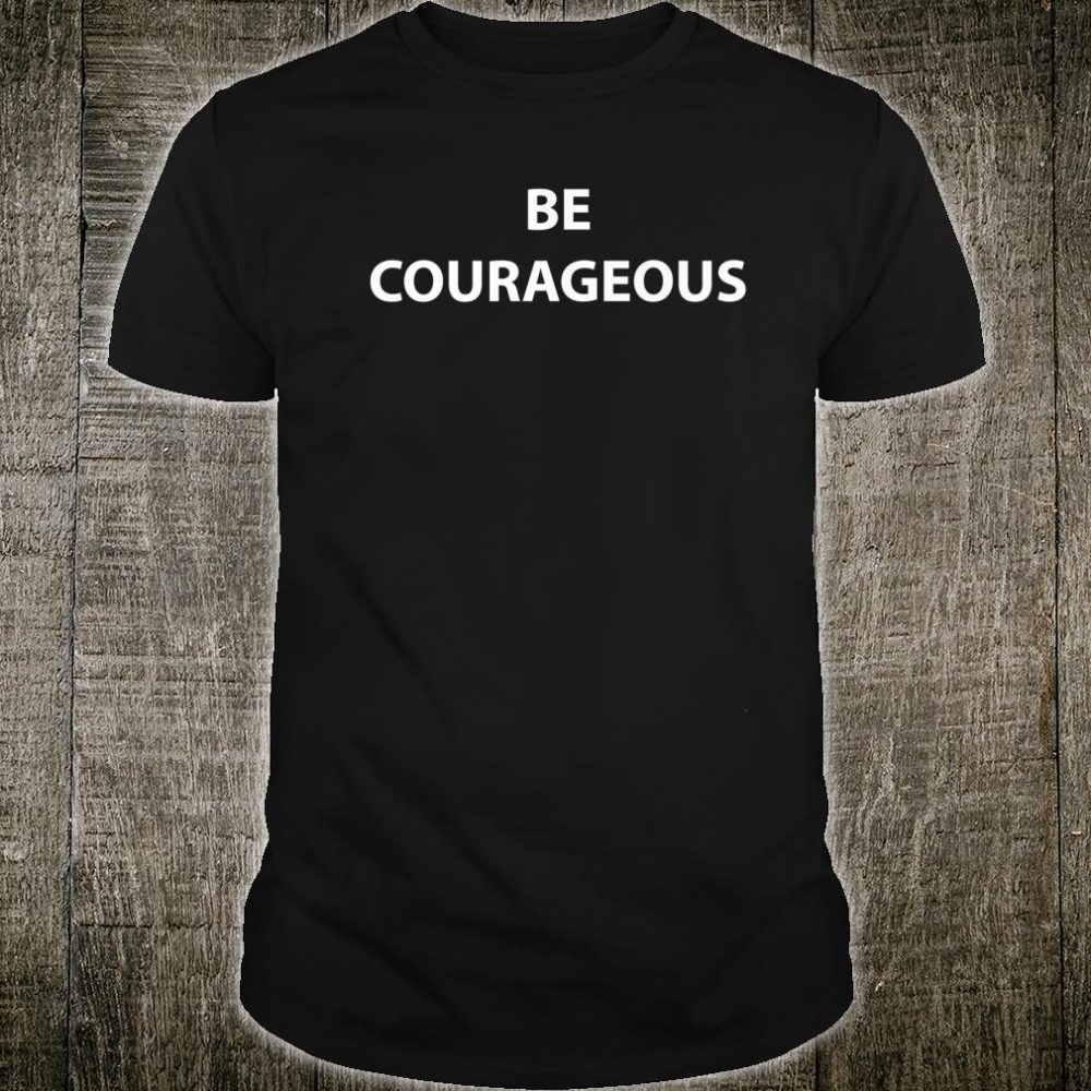 Be Courageous essential clothes Christmas, New Year Shirt