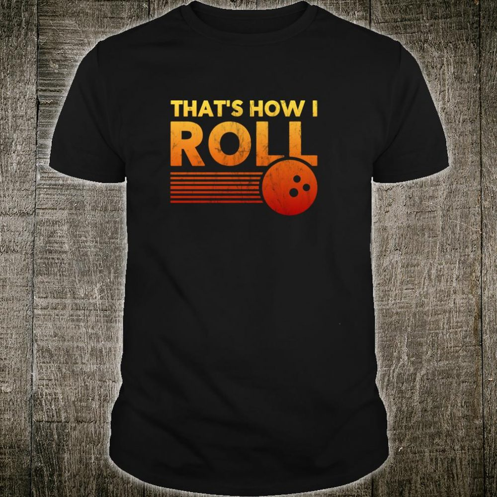 Bowling That's How I Roll Shirt