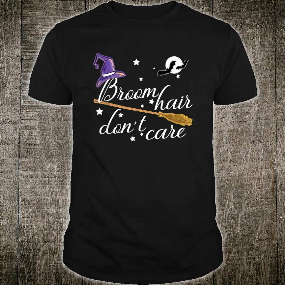 Broom Hair Don't Care Halloween Witch Shirt