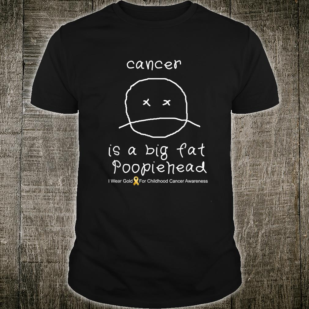 CHILDHOOD CANCER is a big fat poopiehead AWARENESS SHIRT