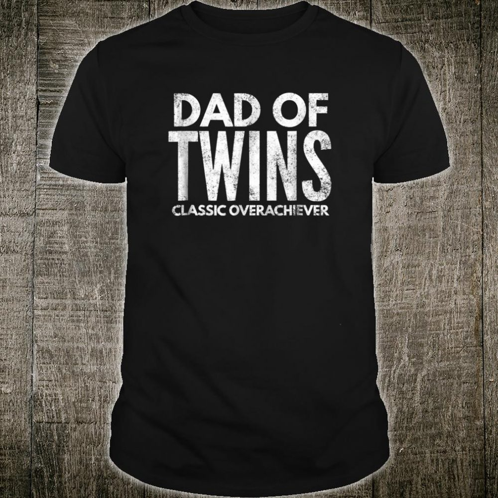 Dad Of Twins Shirt Classic Overachiever Ideas Shirt