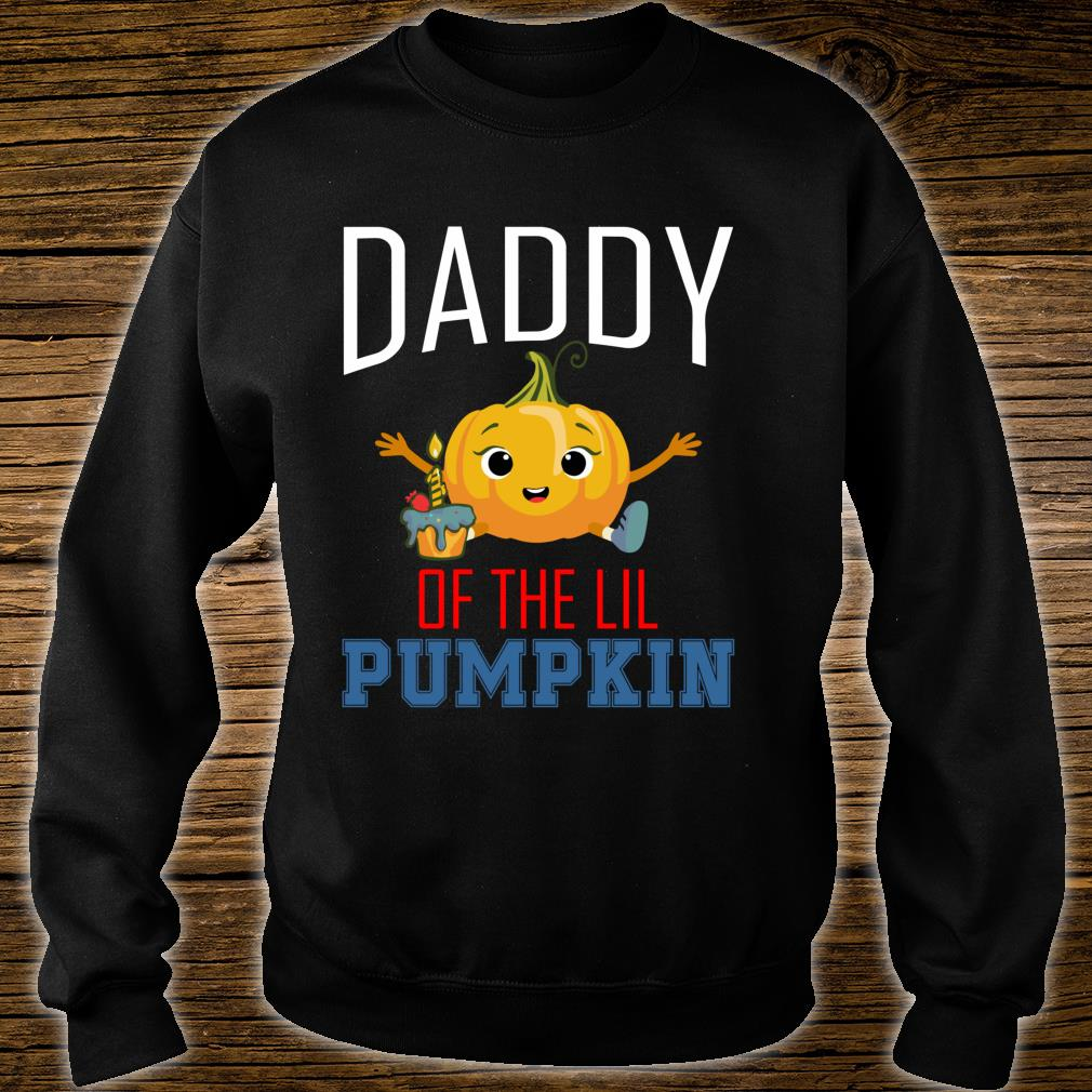 Daddy of the Lil Pumpkin Matching birthday Shirt sweater