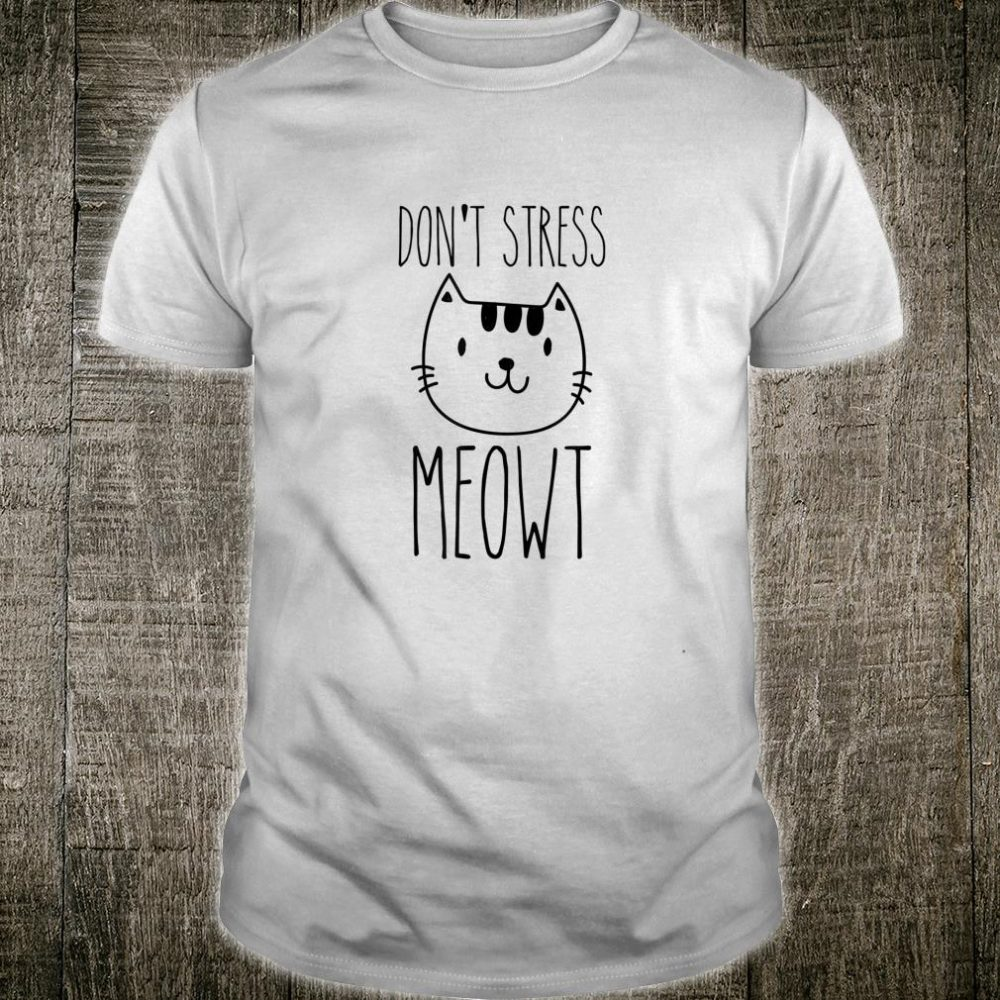 Don't Stress Meowt Cat Animal humor Shirt