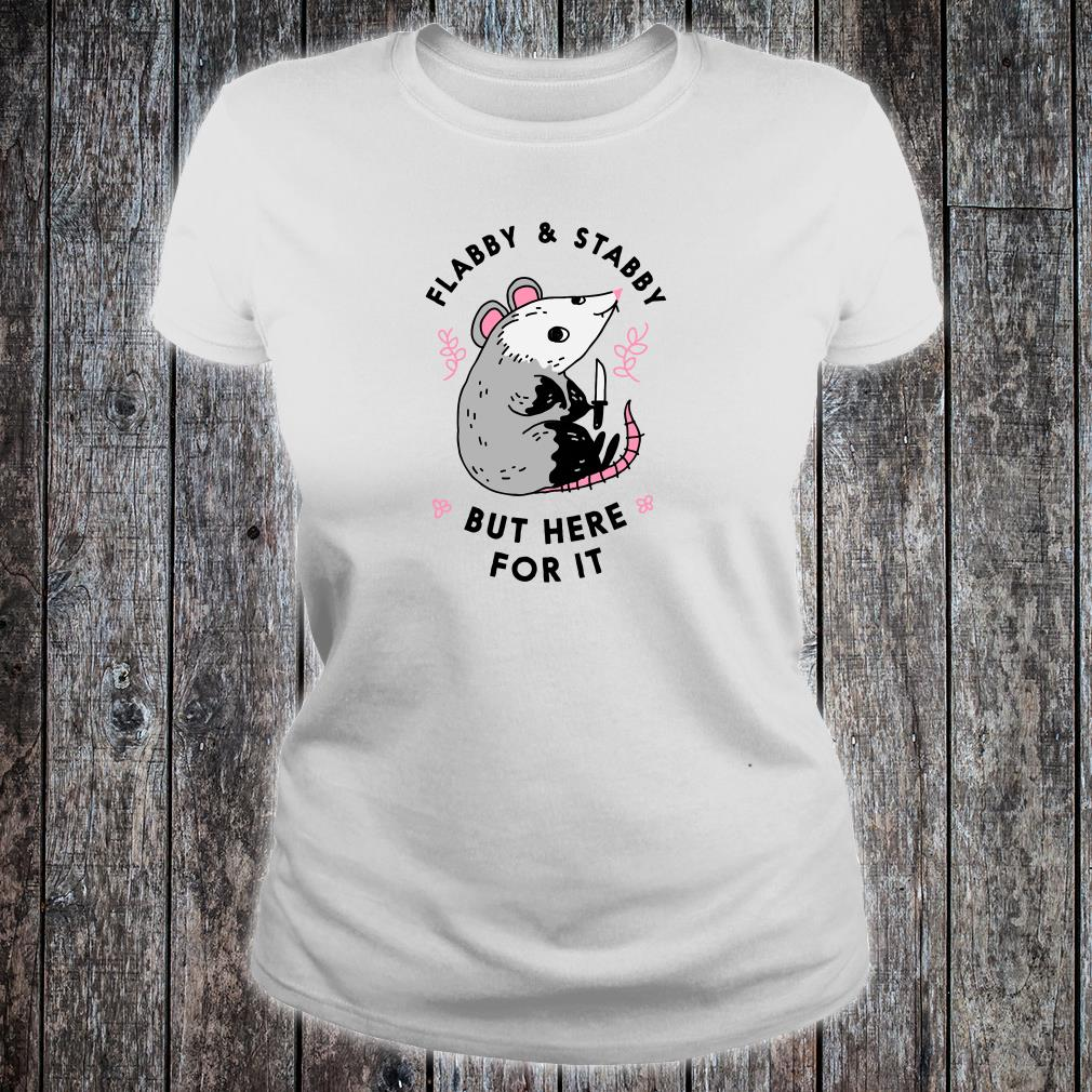 Flabby & Stabby but here for it shirt ladies tee