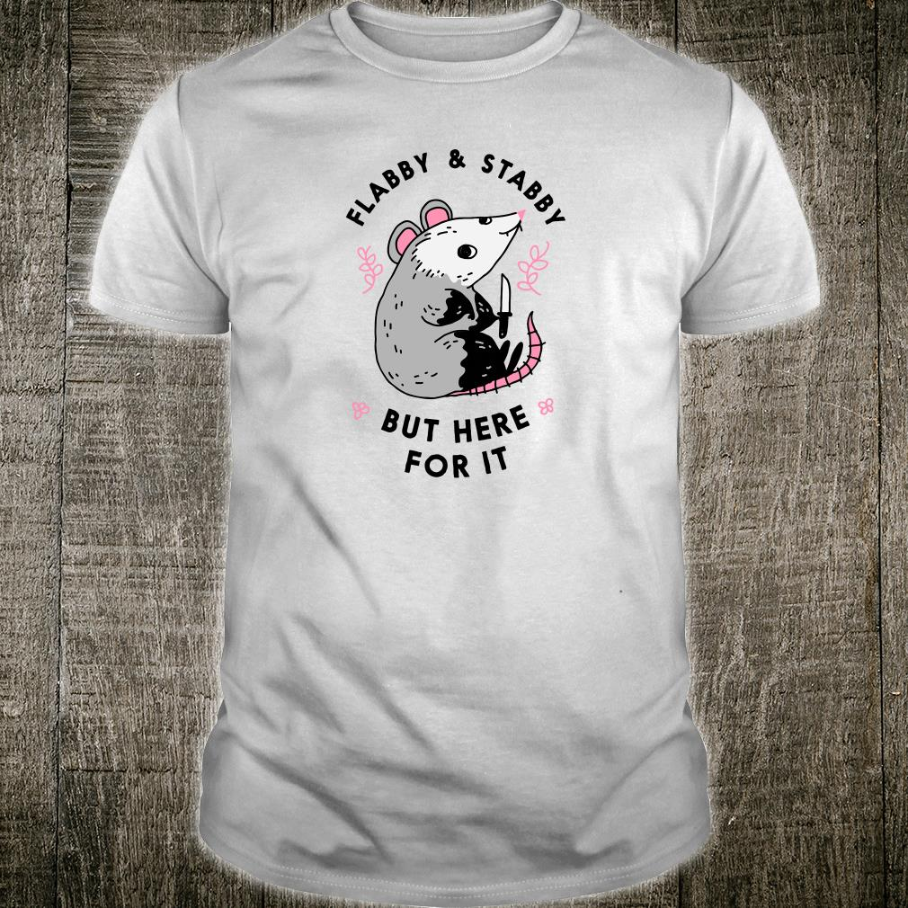 Flabby & Stabby but here for it shirt
