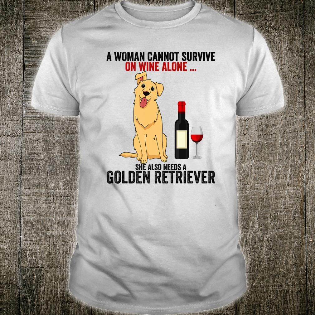 Funny Golden Retriever A Cannot Survive On Wine Alone Shirt