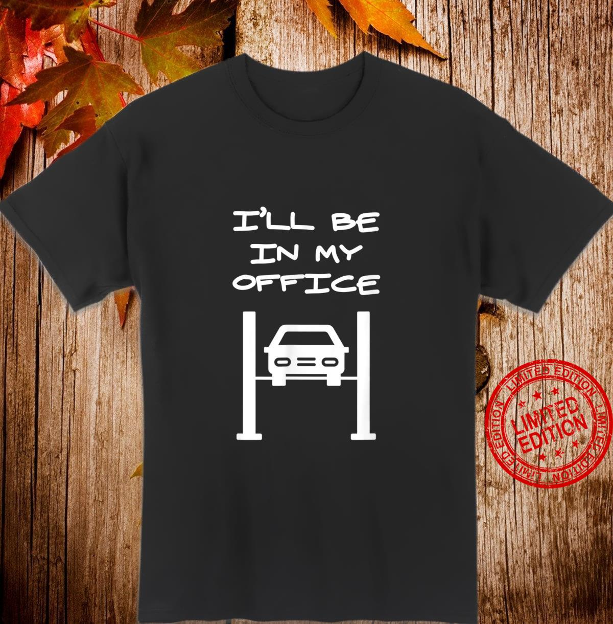 Funny for Car Mechanic ILL BE IN MY OFFICE Shirt