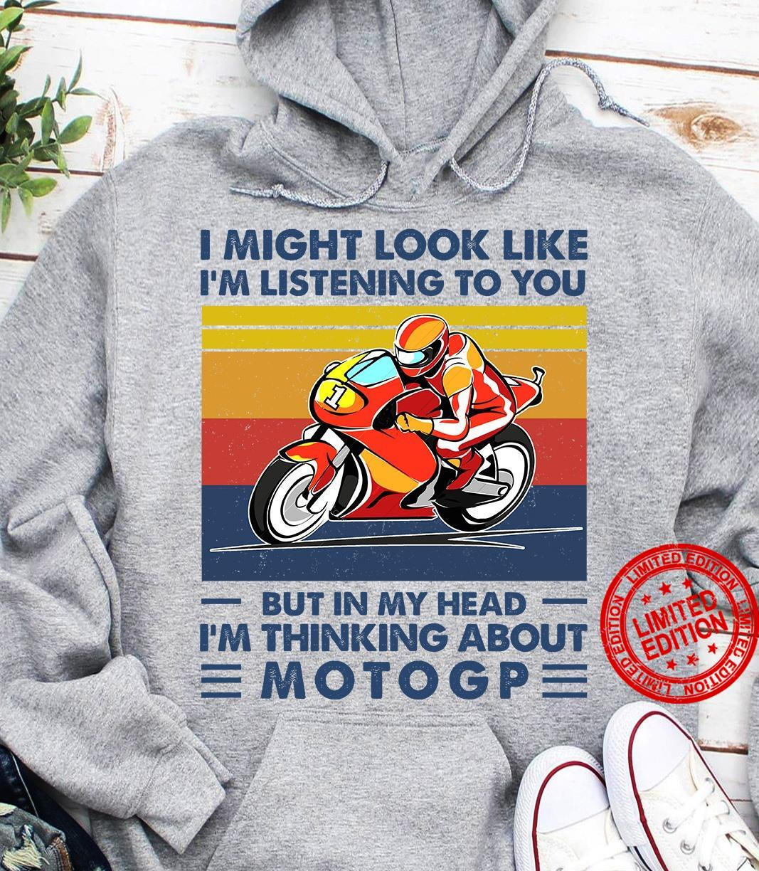 I Might Look Like I'm Listening To You But In My Head I'm Thinking About Moto Gp Shirt