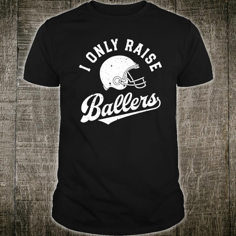 I Only Raise Ballers Football Dad Fathers Mom Mothers Shirt
