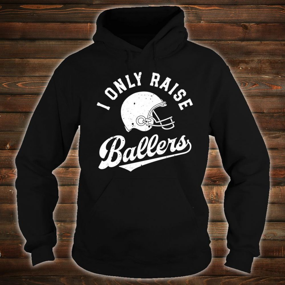 I Only Raise Ballers Football Dad Fathers Mom Mothers Shirt hoodie