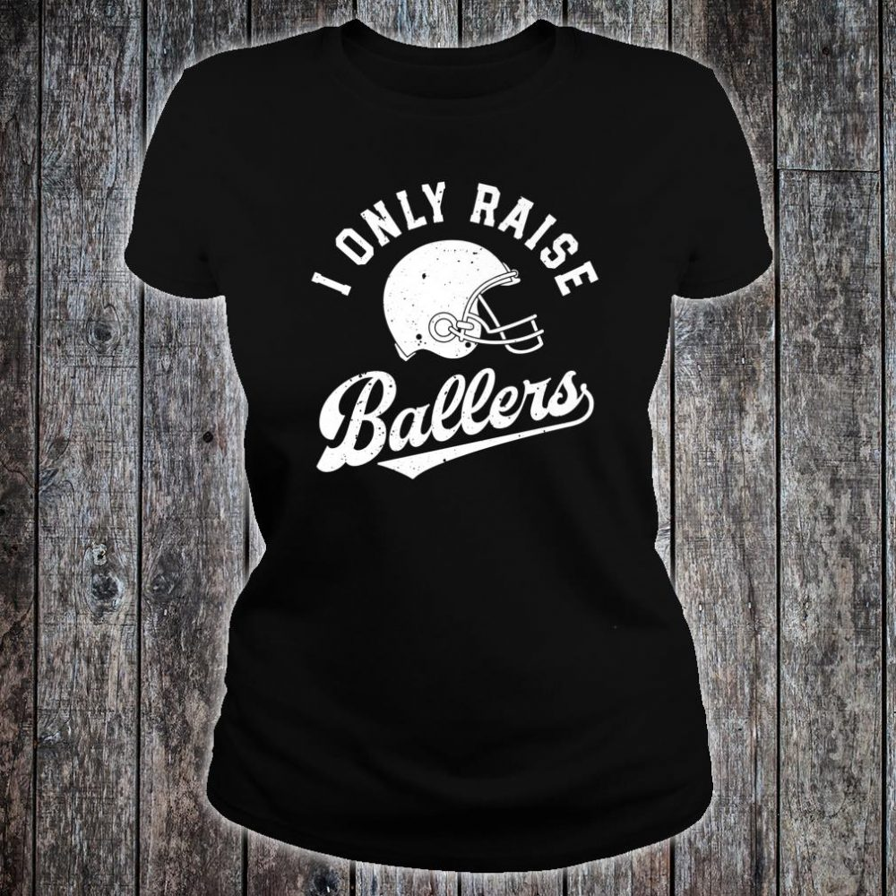 I Only Raise Ballers Football Dad Fathers Mom Mothers Shirt ladies tee
