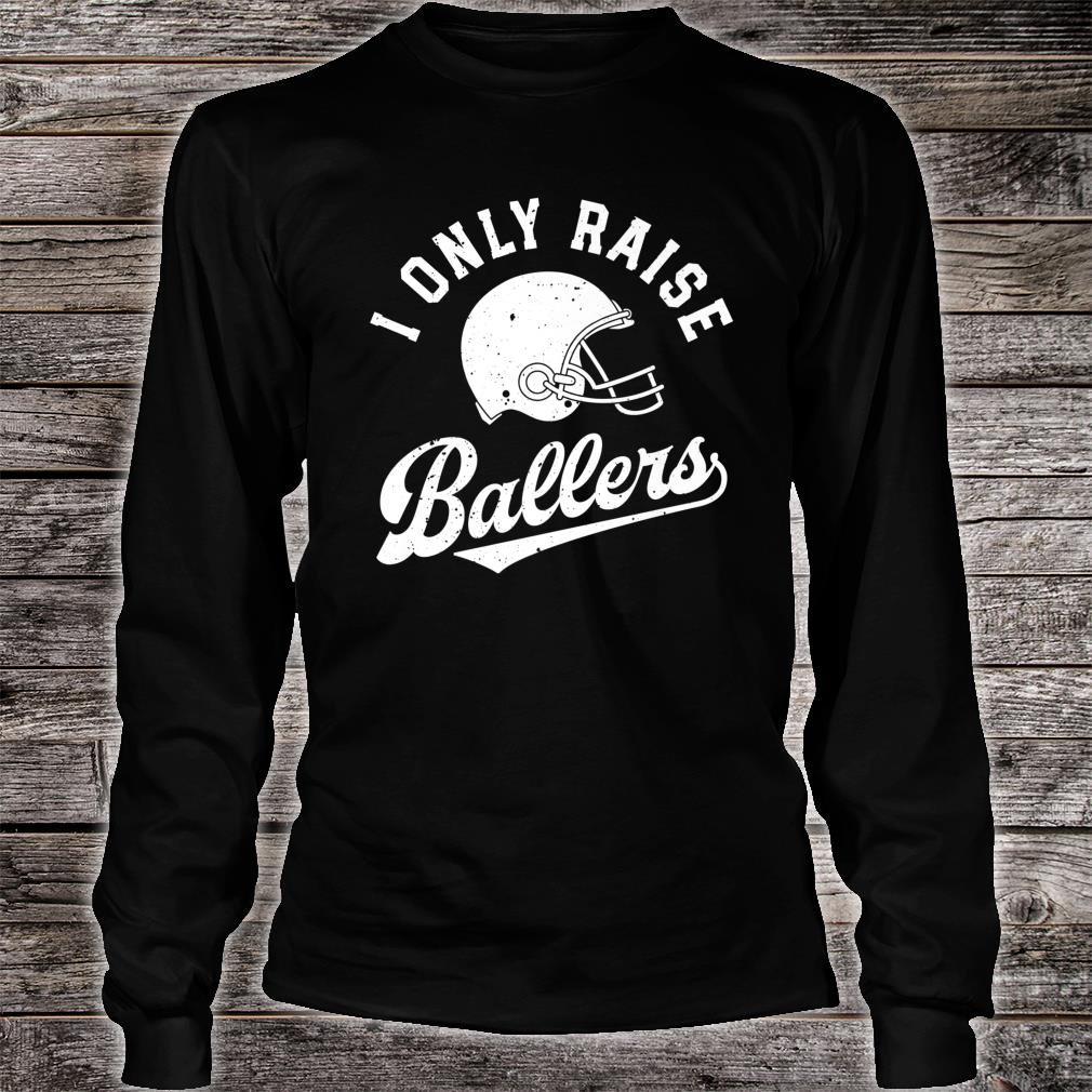 I Only Raise Ballers Football Dad Fathers Mom Mothers Shirt long sleeved