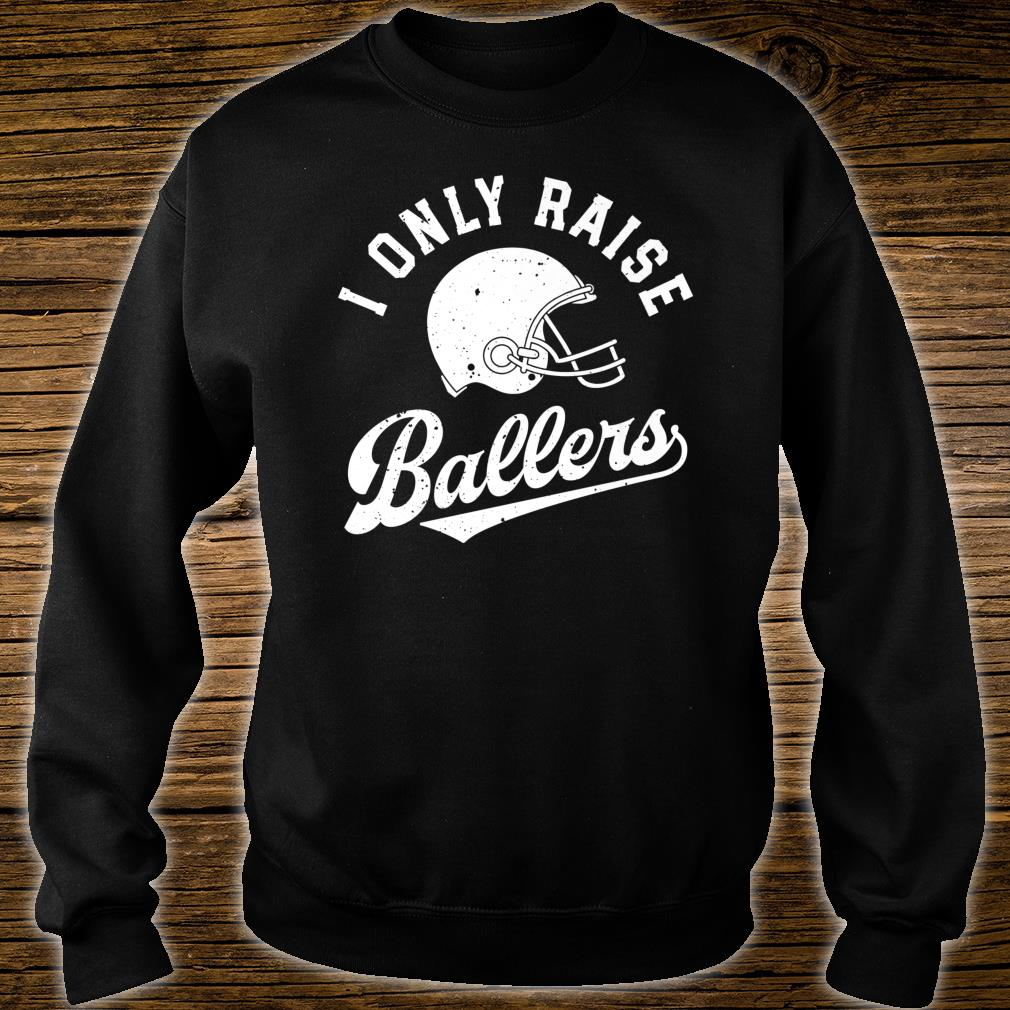 I Only Raise Ballers Football Dad Fathers Mom Mothers Shirt sweater